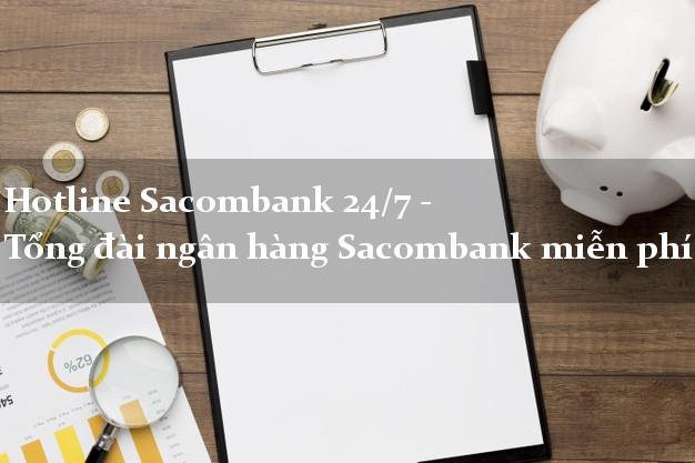 Hotline Sacombank 24/7 - Tổng đài ngân hàng Sacombank miễn phí