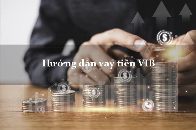 Hướng dẫn vay tiền VIB