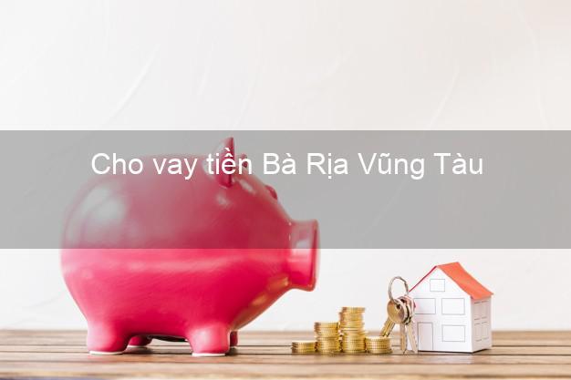 Cho vay tiền Bà Rịa Vũng Tàu