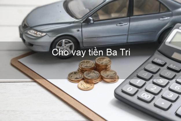 Cho vay tiền Ba Tri Bến Tre
