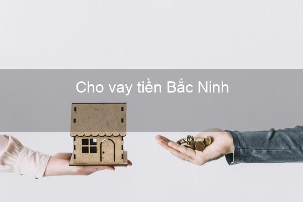 Cho vay tiền Bắc Ninh