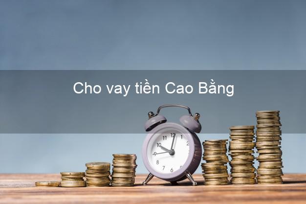 Cho vay tiền Cao Bằng