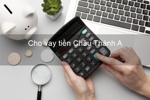 Cho vay tiền Châu Thành A Hậu Giang
