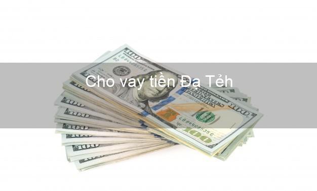 Cho vay tiền Đạ Tẻh Lâm Đồng