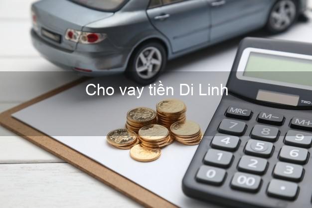 Cho vay tiền Di Linh Lâm Đồng