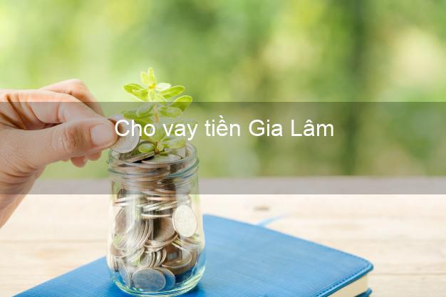 Cho vay tiền Gia Lâm Hà Nội