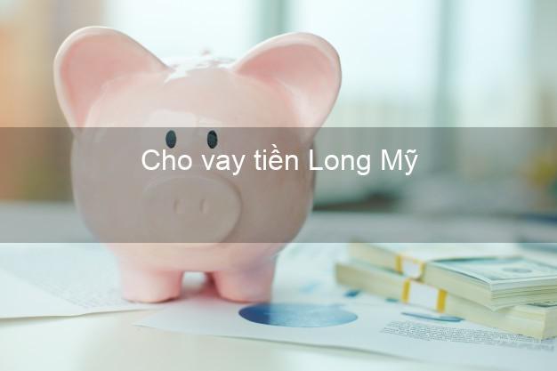 Cho vay tiền Long Mỹ Hậu Giang