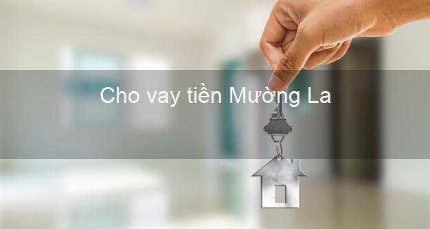Cho vay tiền Mường La Sơn La