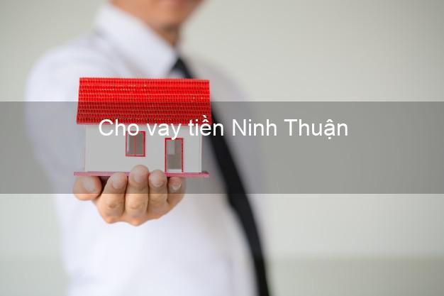 Cho vay tiền Ninh Thuận
