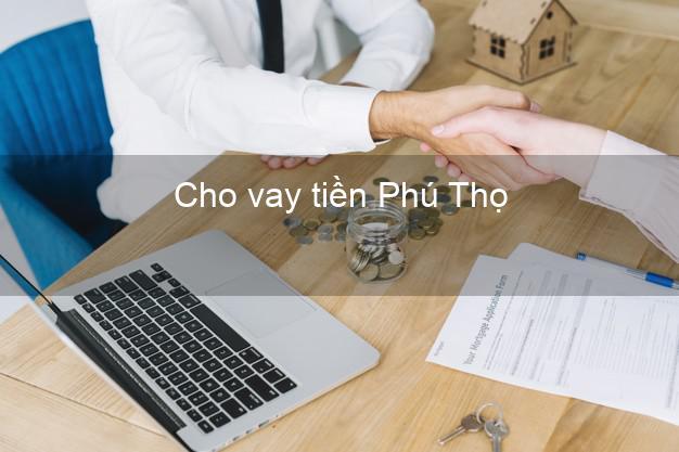 Cho vay tiền Phú Thọ