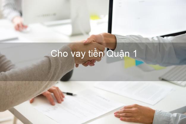 Cho vay tiền Quận 1 Hồ Chí Minh