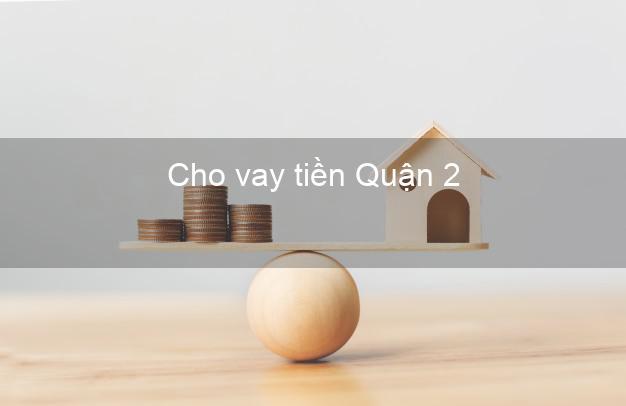 Cho vay tiền Quận 2 Hồ Chí Minh
