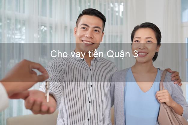 Cho vay tiền Quận 3 Hồ Chí Minh