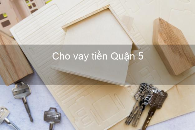 Cho vay tiền Quận 5 Hồ Chí Minh