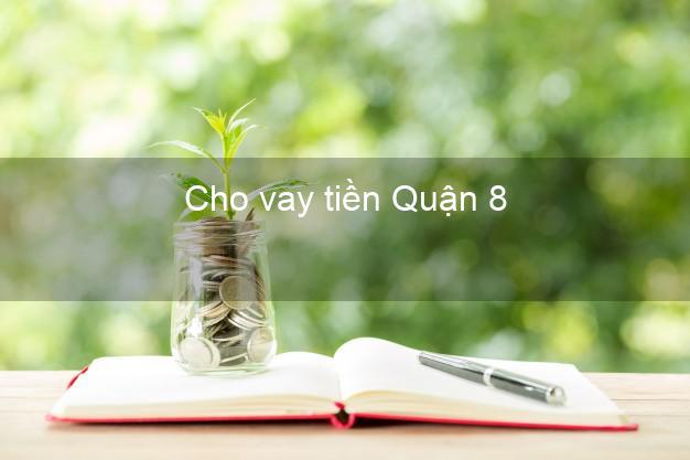 Cho vay tiền Quận 8 Hồ Chí Minh
