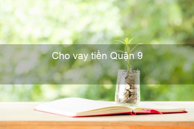 Cho vay tiền Quận 9 Hồ Chí Minh