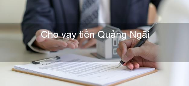 Cho vay tiền Quảng Ngãi