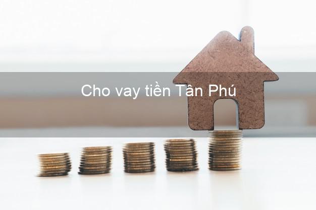 Cho vay tiền Tân Phú Hồ Chí Minh