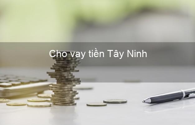 Cho vay tiền Tây Ninh