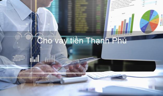 Cho vay tiền Thạnh Phú Bến Tre