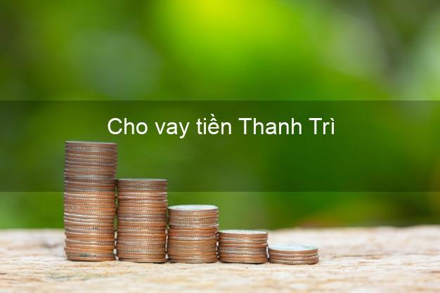 Cho vay tiền Thanh Trì Hà Nội