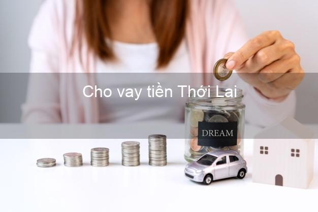 Cho vay tiền Thới Lai Cần Thơ