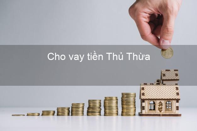 Cho vay tiền Thủ Thừa Long An