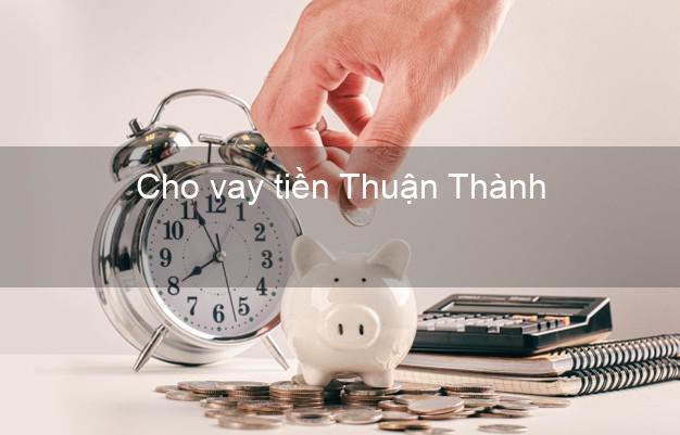 Cho vay tiền Thuận Thành Bắc Ninh