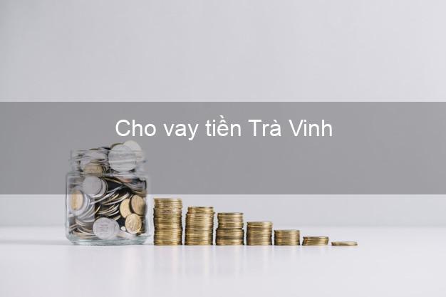 Cho vay tiền Trà Vinh