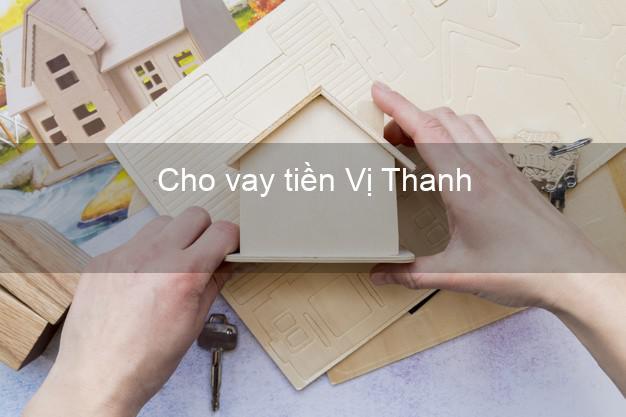 Cho vay tiền Vị Thanh Hậu Giang