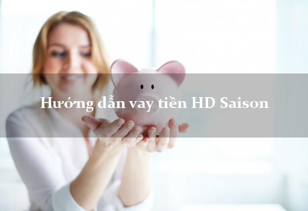 Hướng dẫn vay tiền HD Saison bằng sổ hộ khẩu