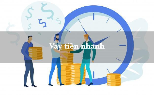 Vay tiền nhanh nhanh nhất