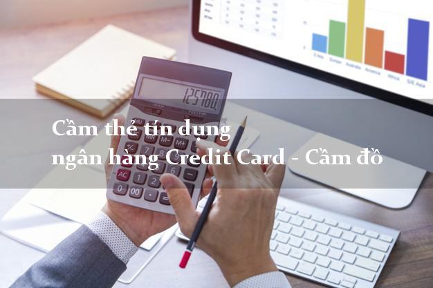 Cầm thẻ tín dụng ngân hàng Credit Card - Cầm đồ an toàn